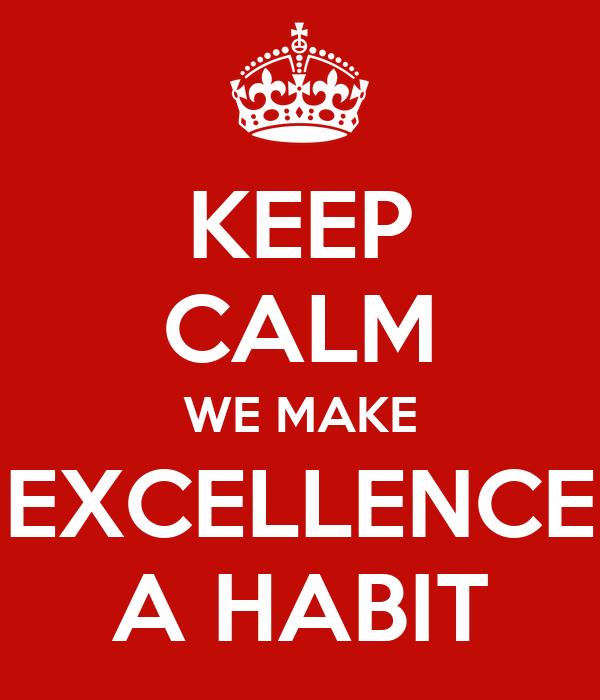 KEEP CALM WE MAKE EXCELLENCE A HABIT