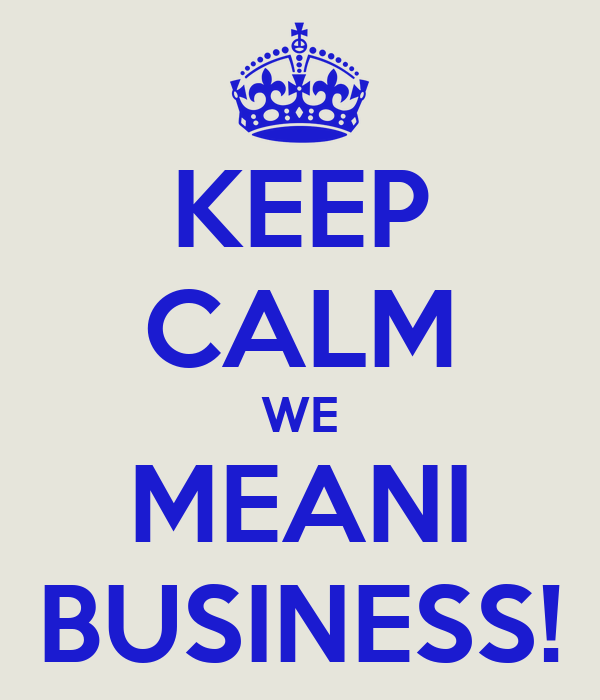 KEEP CALM WE MEANI BUSINESS!