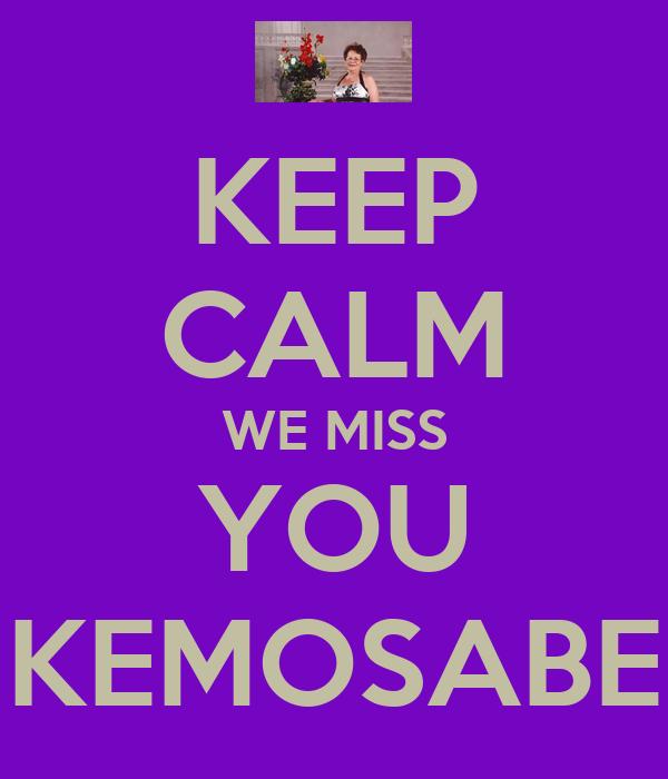 KEEP CALM WE MISS YOU KEMOSABE