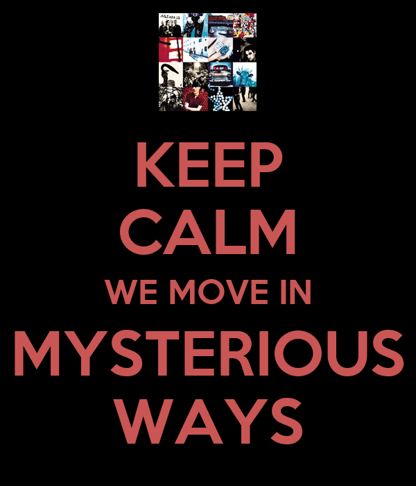 KEEP CALM WE MOVE IN MYSTERIOUS WAYS