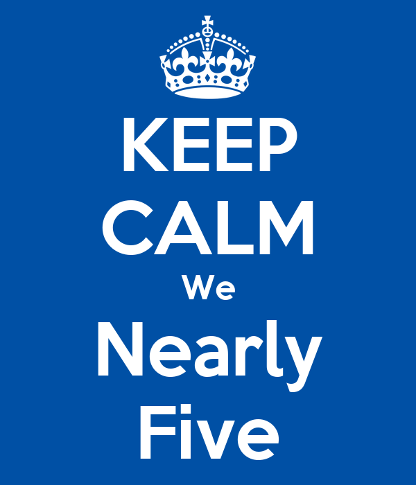 KEEP CALM We Nearly Five