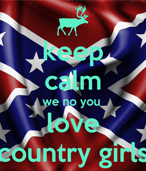 keep calm we no you  love country girls