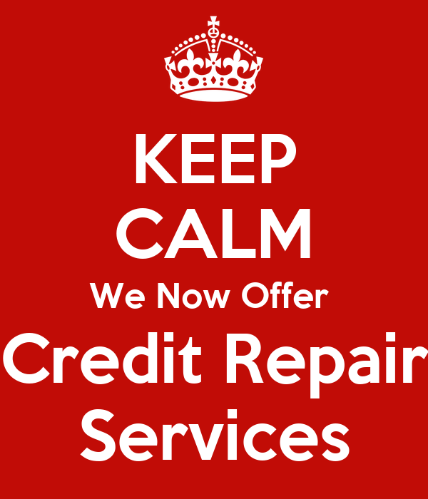 KEEP CALM We Now Offer  Credit Repair Services