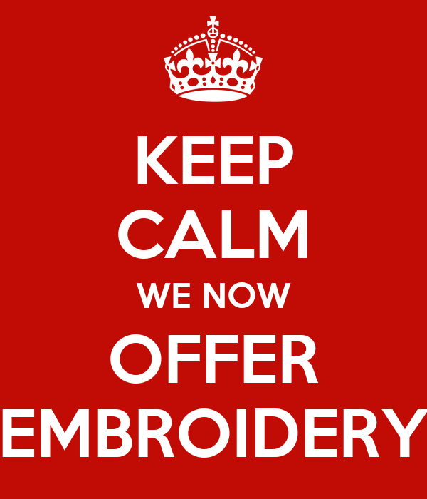 KEEP CALM WE NOW OFFER EMBROIDERY