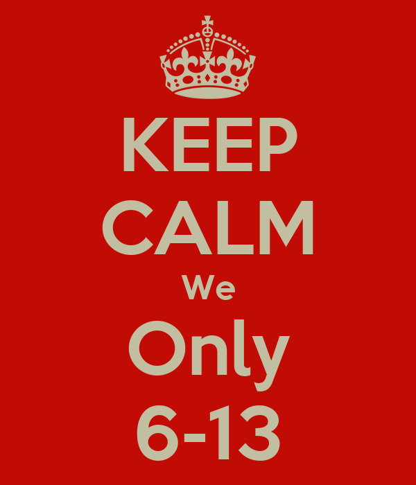 KEEP CALM We Only 6-13