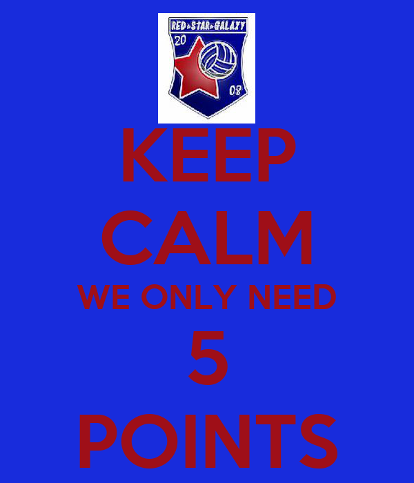 KEEP CALM WE ONLY NEED 5 POINTS