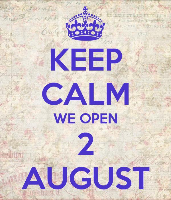 KEEP CALM WE OPEN 2 AUGUST