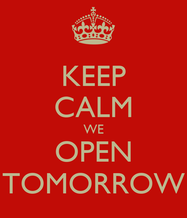 KEEP CALM WE OPEN TOMORROW