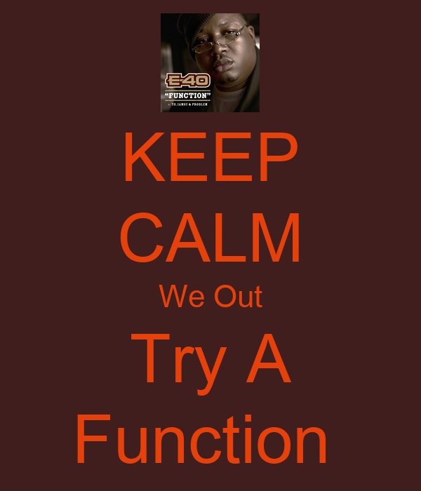 KEEP CALM We Out Try A Function
