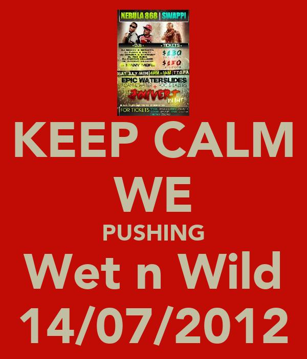 KEEP CALM WE PUSHING Wet n Wild 14/07/2012