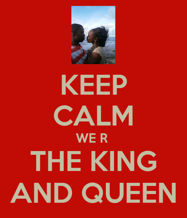KEEP CALM WE R  THE KING AND QUEEN