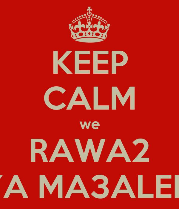 KEEP CALM we RAWA2 YA MA3ALEM