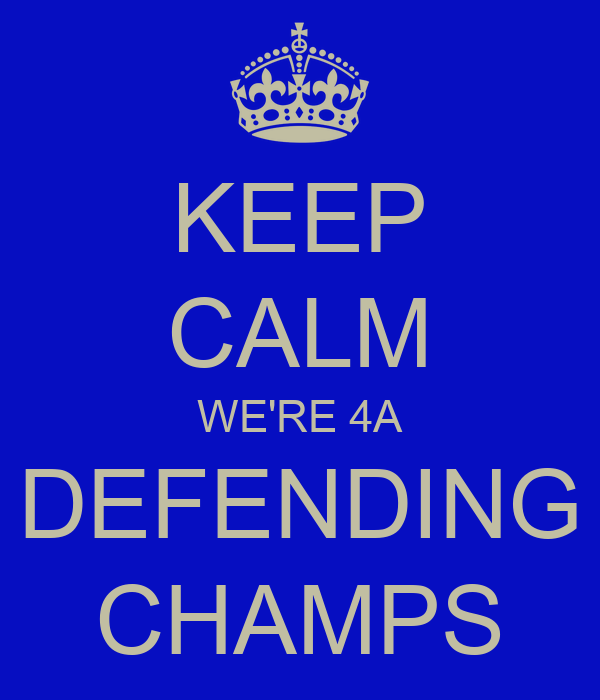 KEEP CALM WE'RE 4A DEFENDING CHAMPS