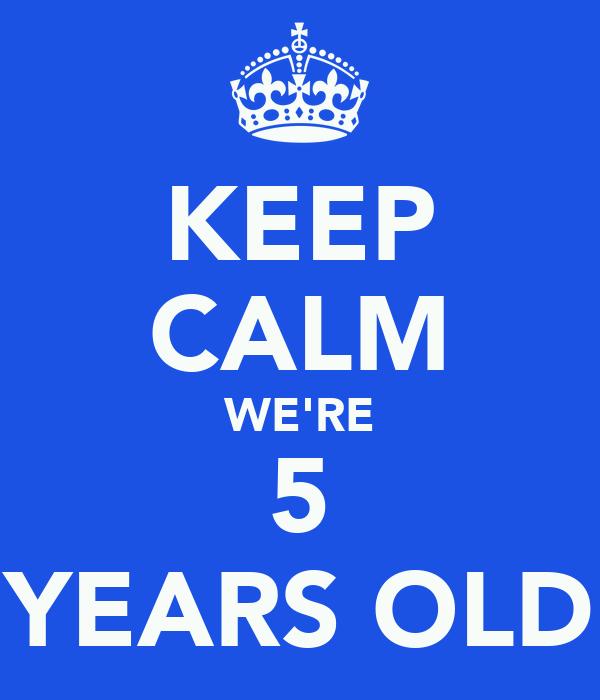 KEEP CALM WE'RE 5 YEARS OLD