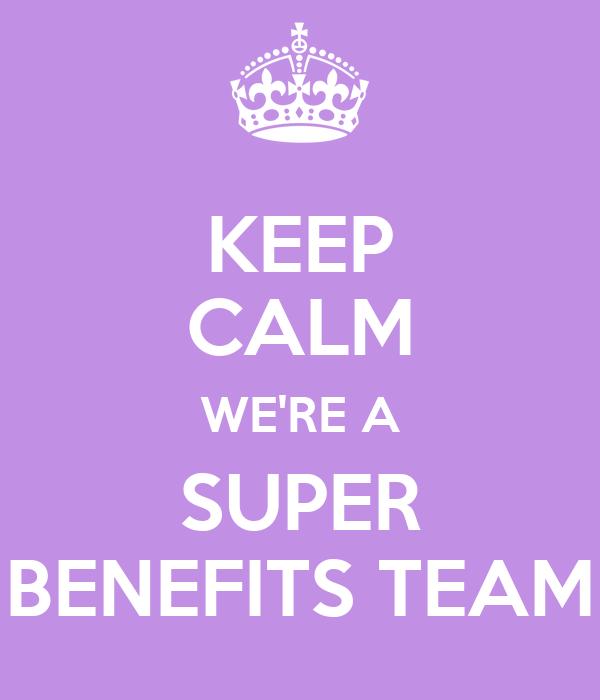 KEEP CALM WE'RE A SUPER BENEFITS TEAM