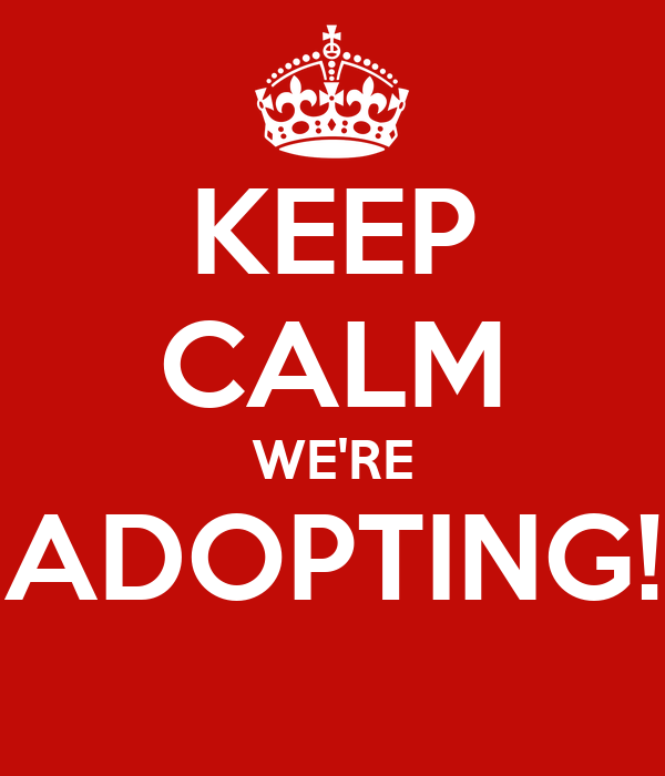 KEEP CALM WE'RE ADOPTING!