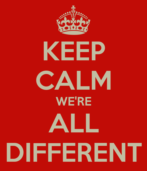 KEEP CALM WE'RE ALL DIFFERENT
