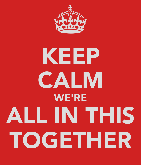 KEEP CALM WE'RE ALL IN THIS TOGETHER