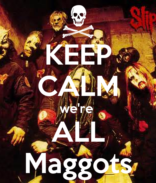 KEEP CALM we're  ALL Maggots
