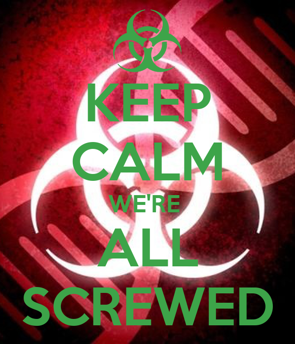 KEEP CALM WE'RE  ALL SCREWED