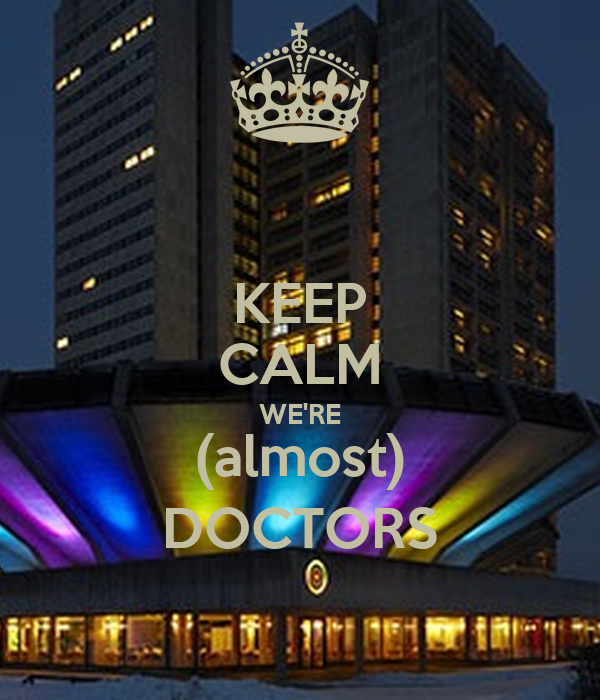 KEEP CALM WE'RE (almost) DOCTORS
