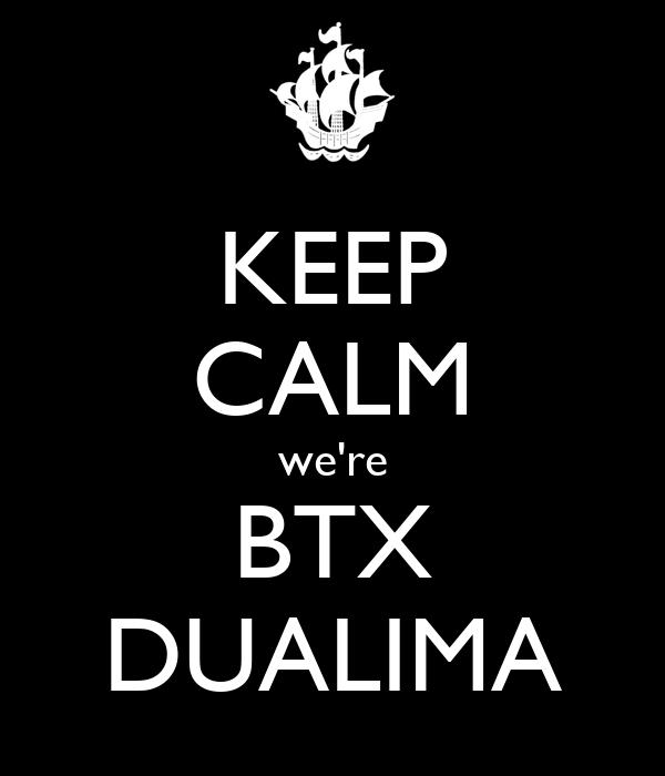 KEEP CALM we're BTX DUALIMA