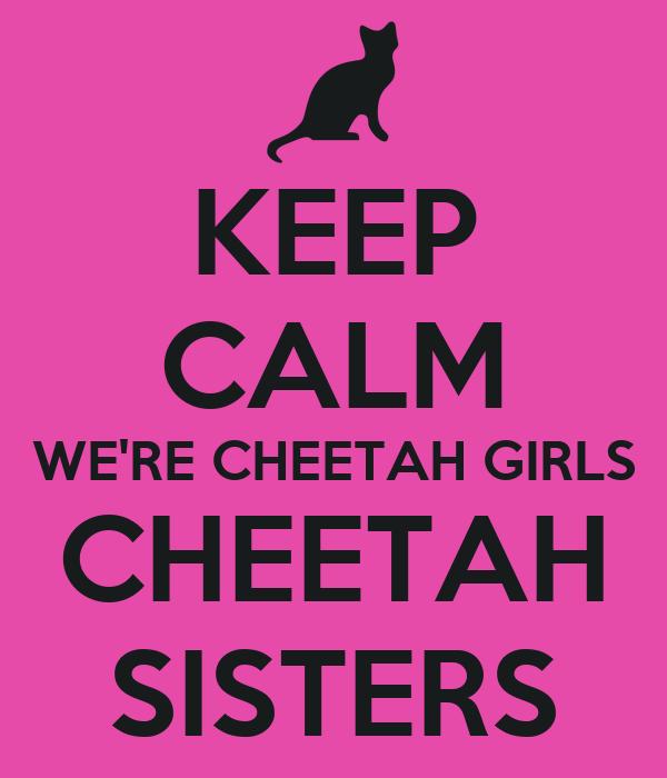 KEEP CALM WE'RE CHEETAH GIRLS CHEETAH SISTERS