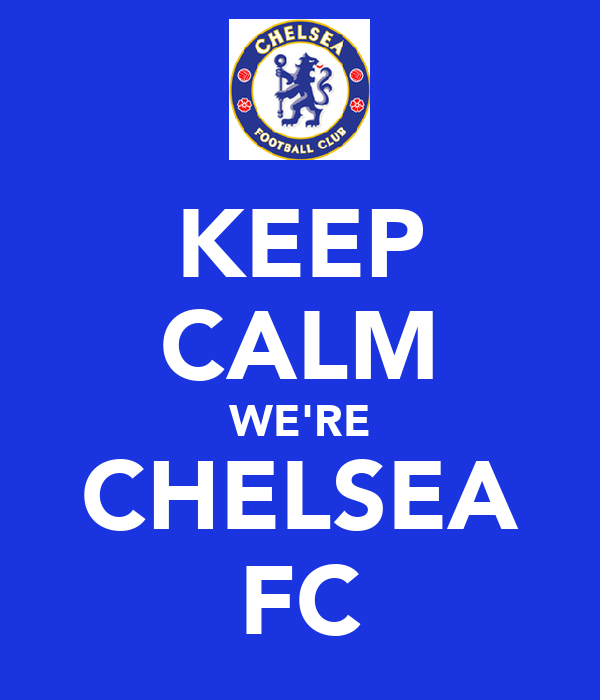 KEEP CALM WE'RE CHELSEA FC