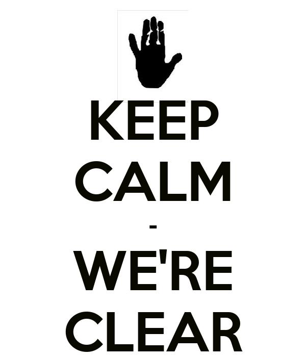 KEEP CALM - WE'RE CLEAR