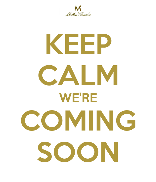 KEEP CALM WE'RE COMING SOON