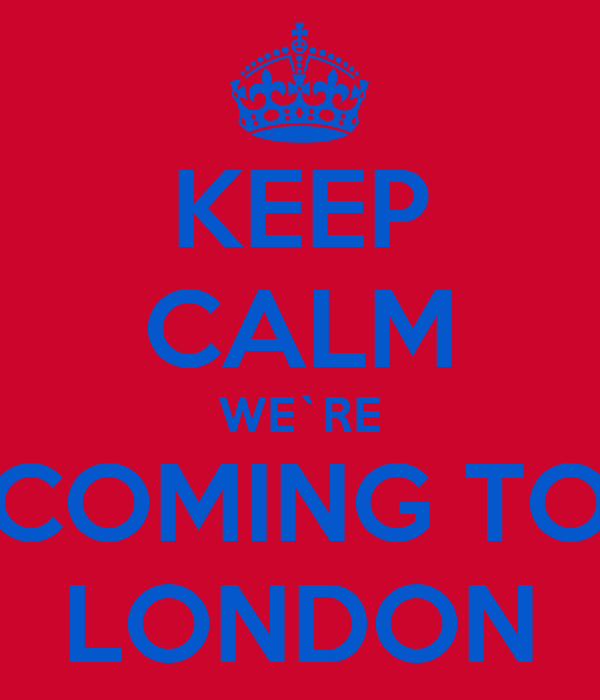 KEEP CALM WE`RE COMING TO LONDON