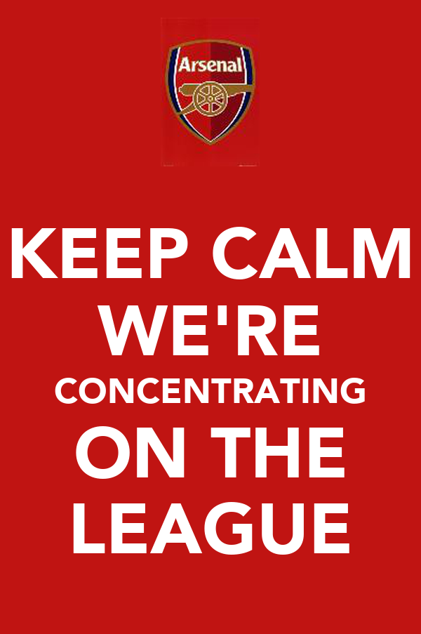 KEEP CALM WE'RE CONCENTRATING ON THE LEAGUE