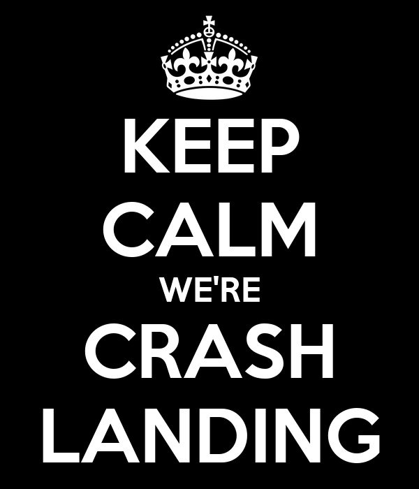 KEEP CALM WE'RE CRASH LANDING
