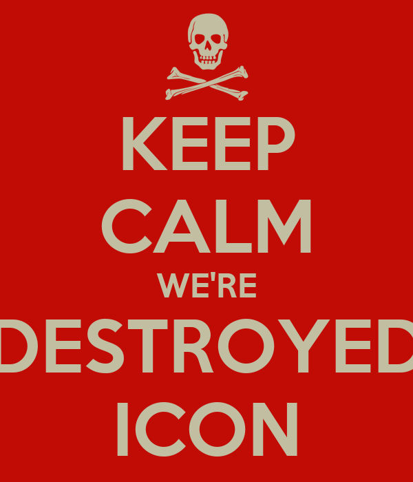 KEEP CALM WE'RE DESTROYED ICON