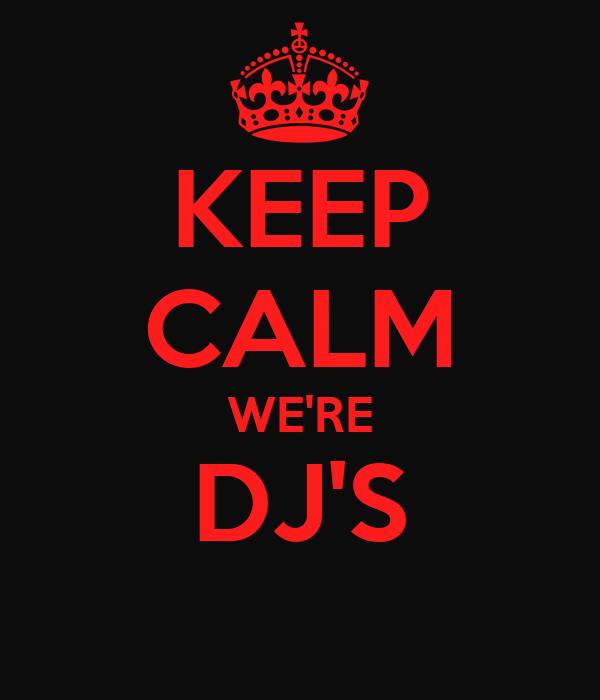 KEEP CALM WE'RE DJ'S