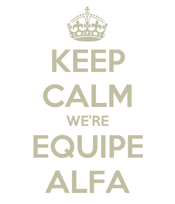 KEEP CALM WE'RE EQUIPE ALFA