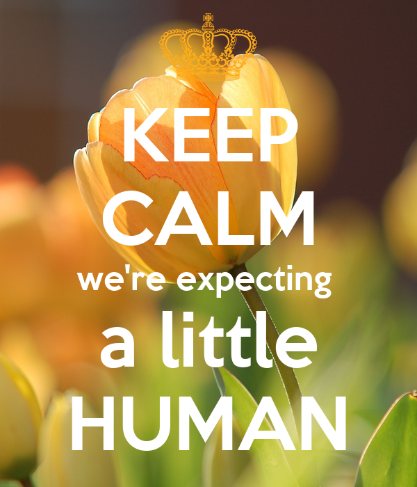 KEEP CALM we're expecting  a little HUMAN
