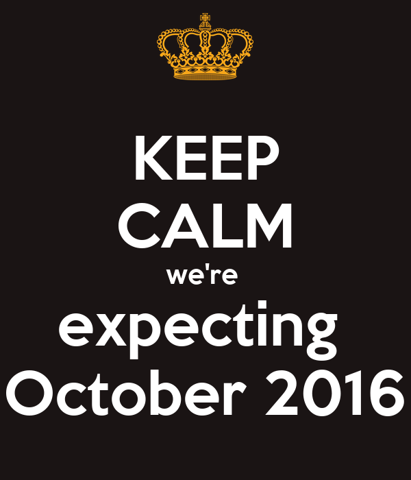 KEEP CALM we're  expecting  October 2016
