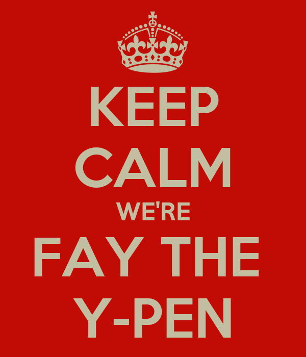 KEEP CALM WE'RE FAY THE  Y-PEN
