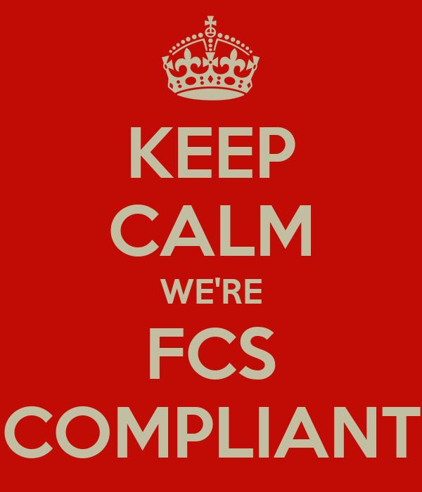 KEEP CALM WE'RE FCS COMPLIANT