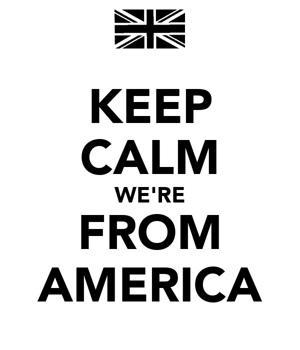 KEEP CALM WE'RE FROM AMERICA