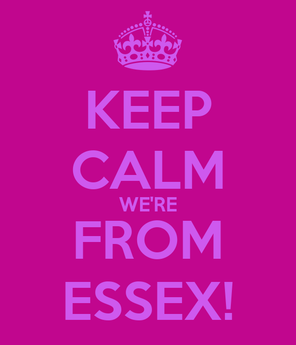 KEEP CALM WE'RE FROM ESSEX!