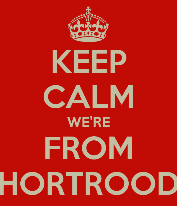 KEEP CALM WE'RE FROM SHORTROODS