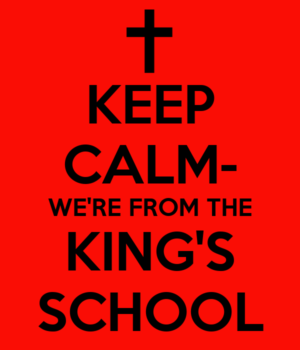KEEP CALM- WE'RE FROM THE KING'S SCHOOL