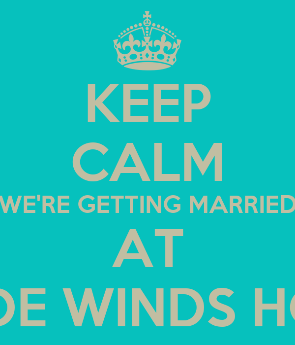 KEEP CALM WE'RE GETTING MARRIED AT TRADE WINDS HOTEL