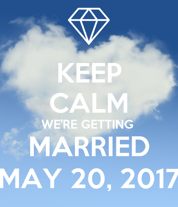 KEEP CALM WE'RE GETTING  MARRIED MAY 20, 2017