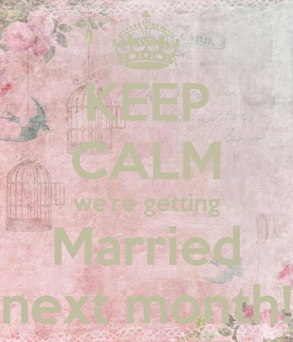 KEEP CALM we're getting Married next month!