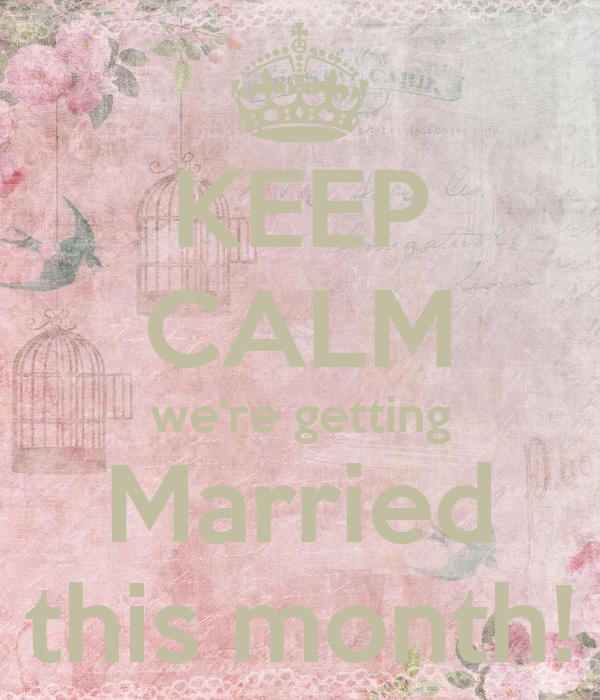 KEEP CALM we're getting Married this month!