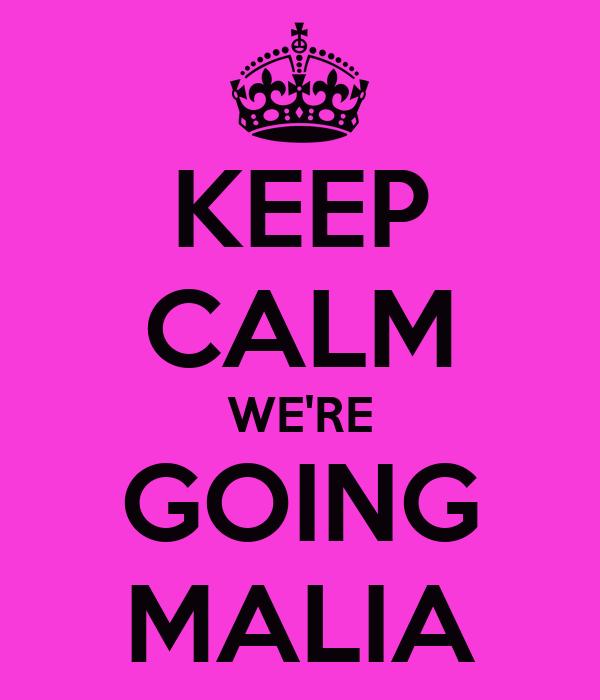 KEEP CALM WE'RE GOING MALIA