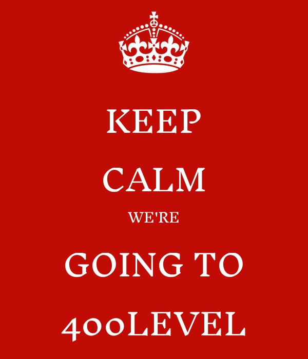 KEEP CALM WE'RE GOING TO 400LEVEL